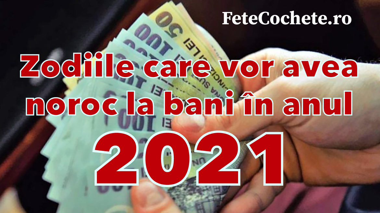 Zodiile care vor avea noroc la bani în anul 2021. Ele vor avea un an bogat și plin de bani