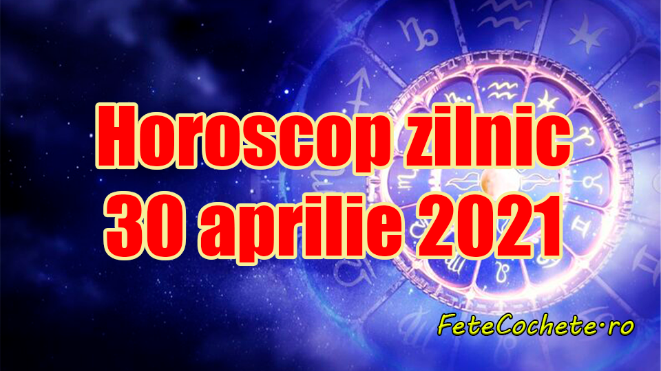 Horoscop 30 aprilie 2021. La Fecioare viața începe să se schimbe spre bine, iar Balanțele au nevoie de ajutor