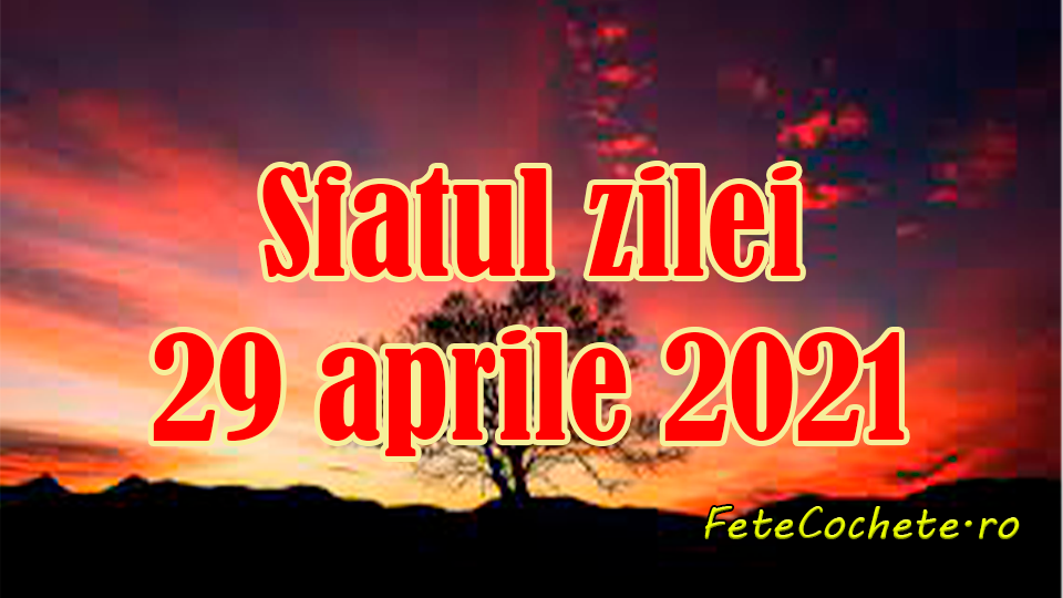 Sfatul zilei 29 aprilie 2021. Capricornii și Vărsătorii au de făcut o alegere dificilă, iar trebuie să mai aștepte
