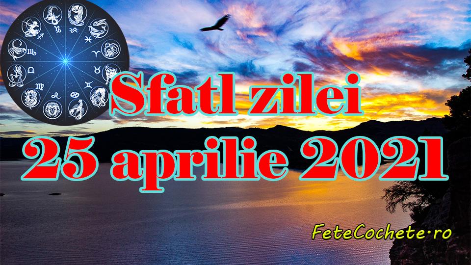 Sfatul zilei 25 aprilie 2021. Balanțele trebuie să se concentreze asupra lucrurilor importante, iar Scorpionii să aibă mai multă răbdare