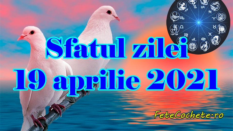 Sfatul zilei 19 aprilie 2021. Fecioarele și Peștii au nevoie de o schimbare, iar Taurii trebuie să se autocontroleze