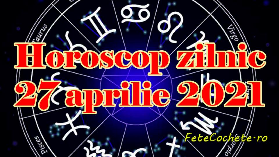 Horoscop 27 aprilie 2021. Gemenii vor fi înfuriați, iar Racii și Balanțele trebuie să aibă grijă la viața amoroasă