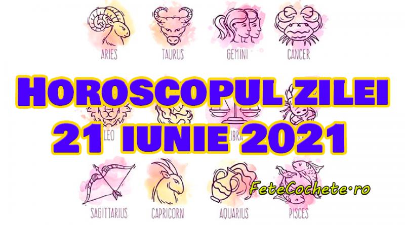 Horoscop 21 iunie 2021. Capricornii vor primi susținere din partea unei persoane importante, iar Vărsătorii vor face cunoștințe noi