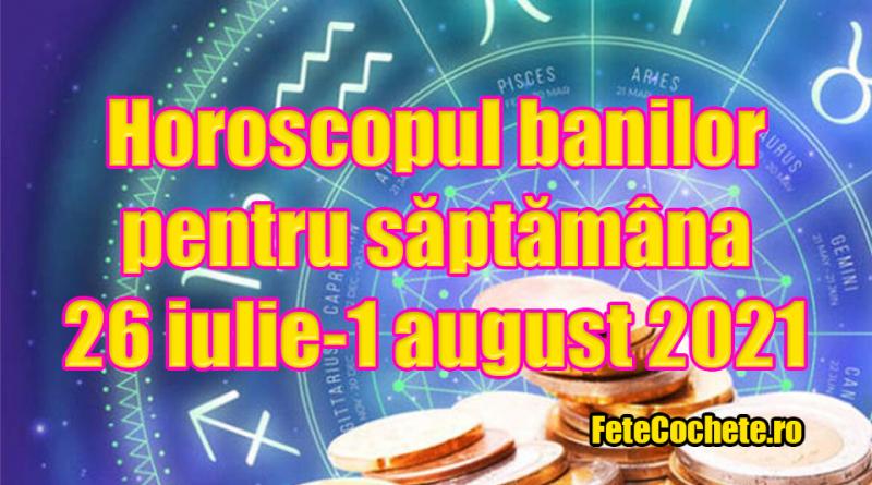 Horoscopul banilor pentru săptămâna 26 iulie-1 august 2021. Berbecii vor depune mult efort pentru a câștiga bani, iar Taurii vor gestiona bine finanțele