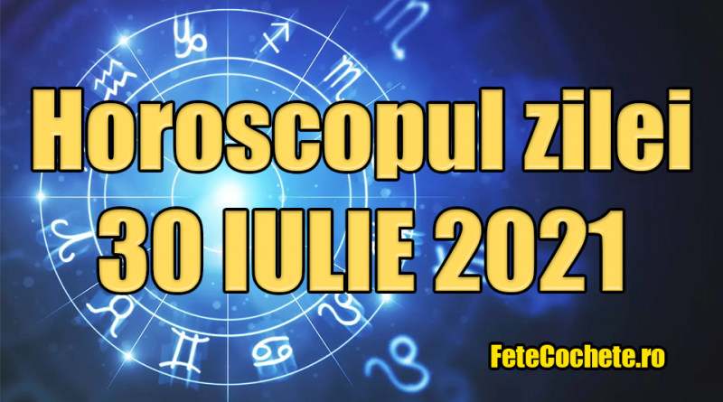 Horoscop 30 iulie 2021. Berbecii vor avea motivație toată ziua, iar Taurii vor observa rezultatele muncii