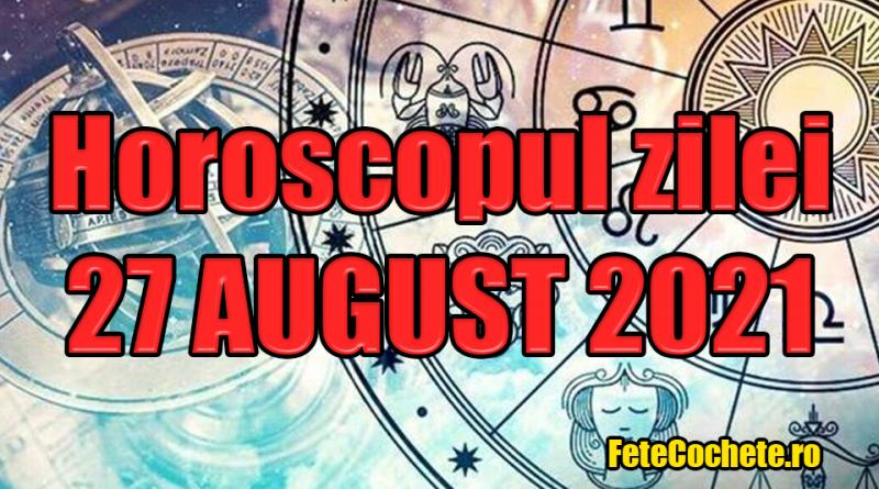 Horoscop 27 August 2021. Vărsătorii vor lua decizii importante, iar Peștii vor avea o zi frumoasă alături de persoanele dragi
