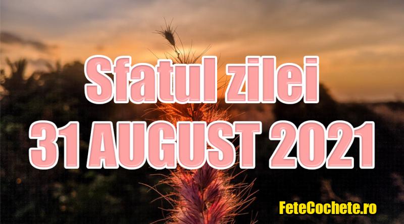 Sfatul zilei 31 August 2021. Taurii au nevoie de odihnă, iar Gemenii nu trebuie să creadă în tot ce spun oamenii din jur