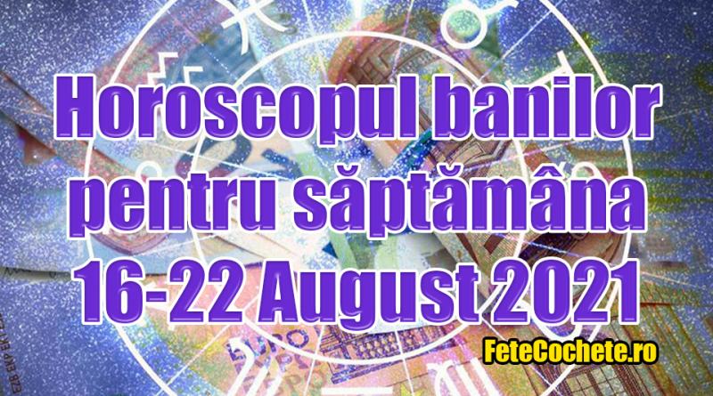 Horoscopul banilor 16-22 August 2021. Săgetătorii vor munci mult pentru a obține bani, ia Capricornii vor primi o noutate pe plan financiar