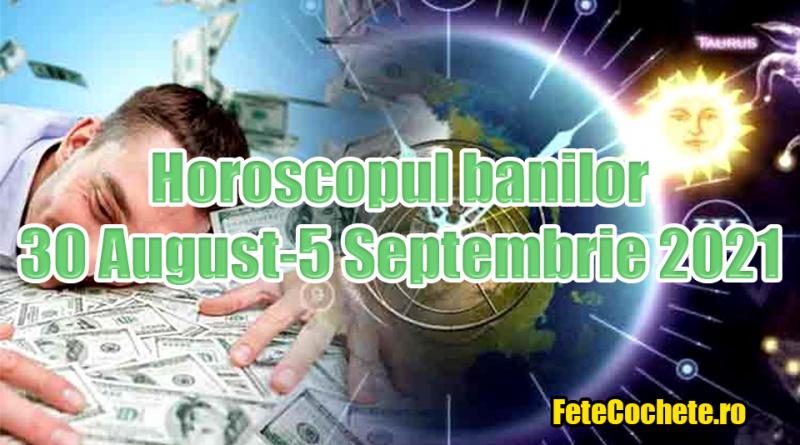 Horoscopul banilor 30 August-5 Septembrie 2021. Vărsătorii vor avea multe cheltuieli, iar Peștii vor trece printr-o perioadă dificilă