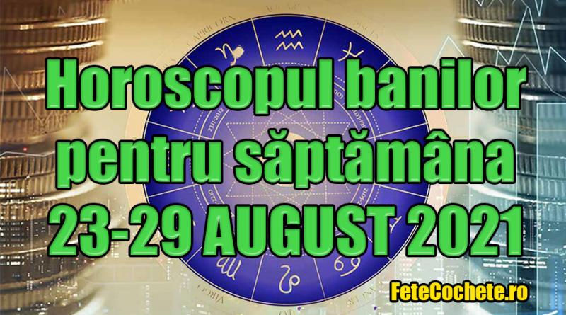 Horoscopul banilor 23-29 August 2021. La Săgetători lucrurile merg foarte bine, iar Capricornii vor avea multe cheltuieli