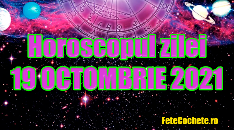 Horoscop 19 Octombrie 2021. Scorpionii se vor bucura de o surpriză organizată de cei dragi, iar Săgetătorii vor fi mândri de propriile realizări