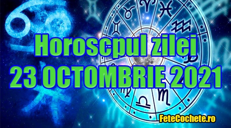 Horoscop 23 Octombrie 2021. Racii vor fi încrezuți în propriile puteri, iar Leii vor fi autoritari