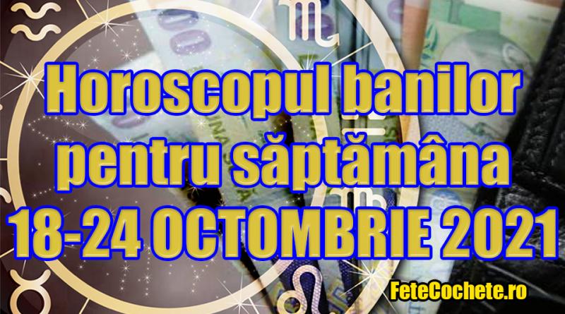 Horoscopul banilor 18-24 Octombrie 2021. Vărsătorii și Peștii sunt cei mai norocoși la bani în această săptămână